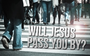 Will Jesus Pass You By?